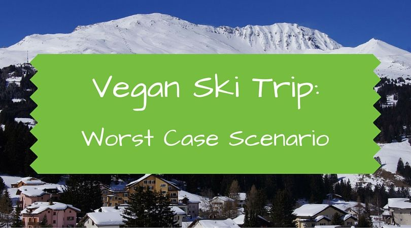 Vegan Ski Trip - Worst Case Scenario