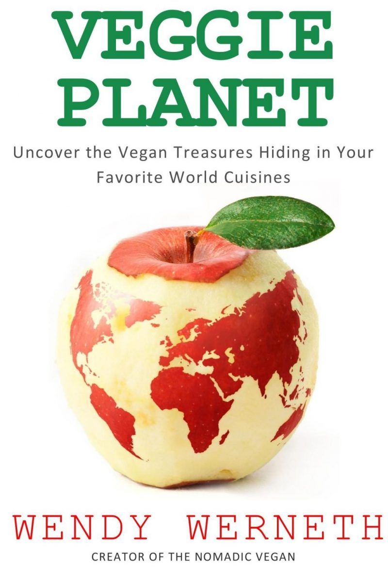 Veggie Planet - Uncover the Vegan Treasures Hiding in Your Favorite World Cuisines - by Wendy Werneth - vegan food guide