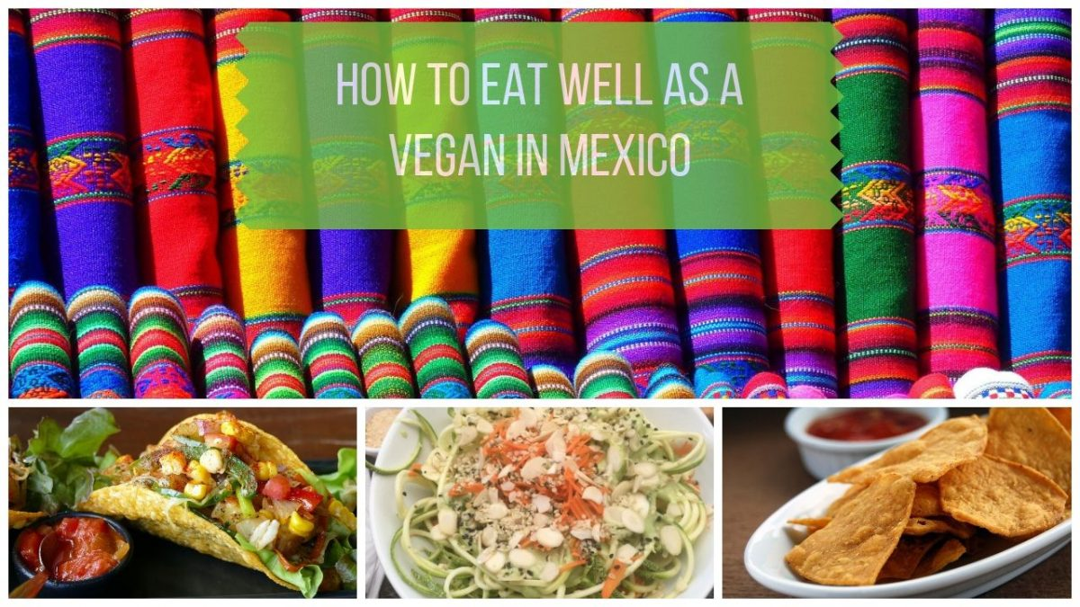How to Eat Well as a Vegan in Mexico