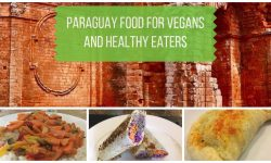 Paraguay Food for Vegans and Healthy Eaters