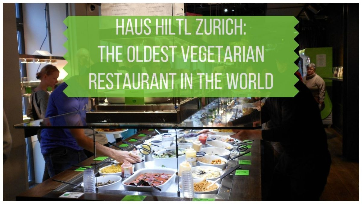 Haul Hiltl Zurich - The Oldest Vegetarian Restaurant in the World