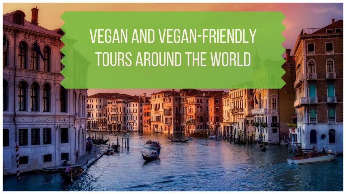 Vegan-Friendly and Vegan Tours Around the World