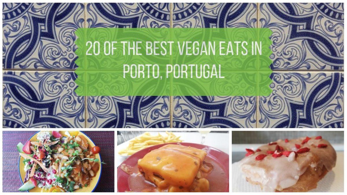 Vegan Porto Guide - 20 of the Best Vegan Eats in Porto