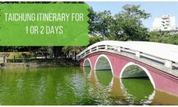 Taichung Itinerary 1 Day and 2 Day Options